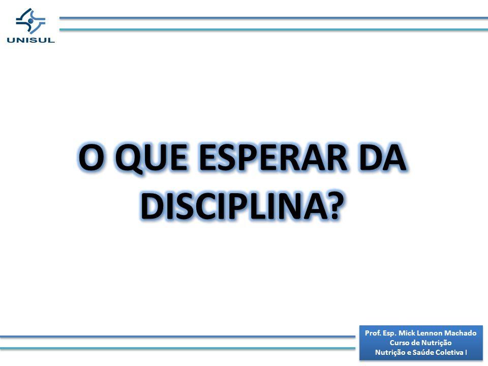 O QUE ESPERAR DA DISCIPLINA Prof. Esp. Mick Lennon Machado
