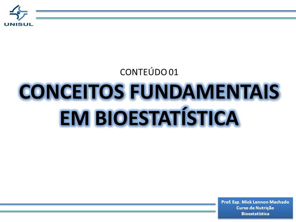 CONCEITOS FUNDAMENTAIS EM BIOESTATÍSTICA