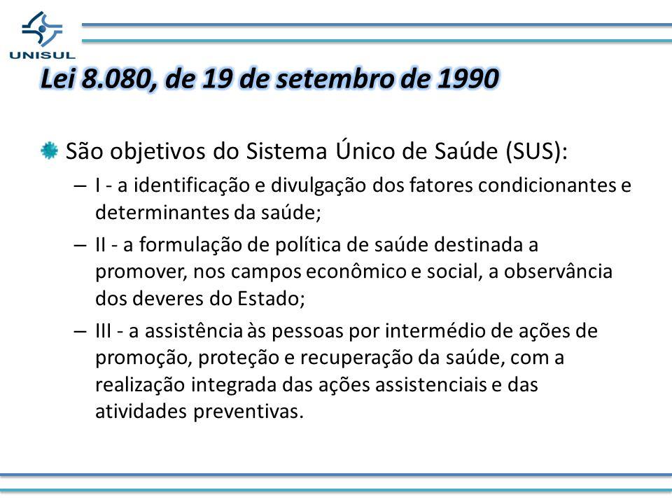Lei 8.080, de 19 de setembro de 1990 São objetivos do Sistema Único de Saúde (SUS):