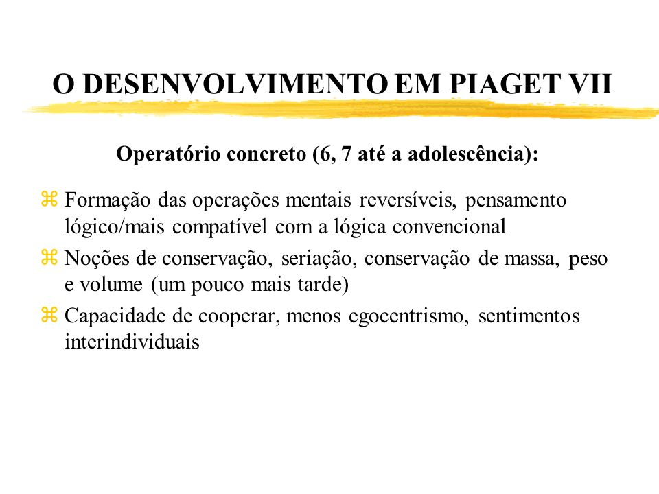 O DESENVOLVIMENTO EM PIAGET VII