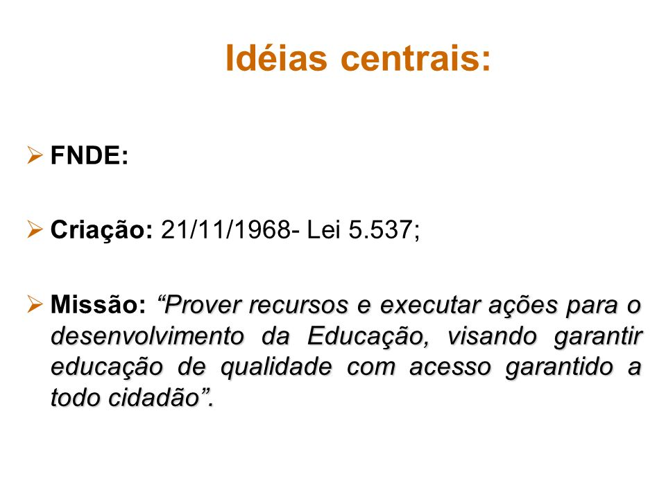 Idéias centrais:FNDE: Criação: 21/11/1968- Lei 5.537;