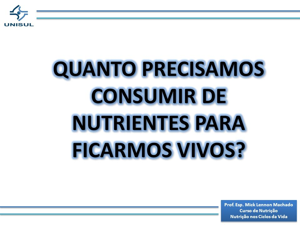 QUANTO PRECISAMOS CONSUMIR DE NUTRIENTES PARA FICARMOS VIVOS