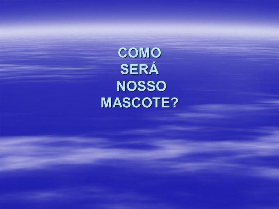 COMO SERÁ NOSSO MASCOTE