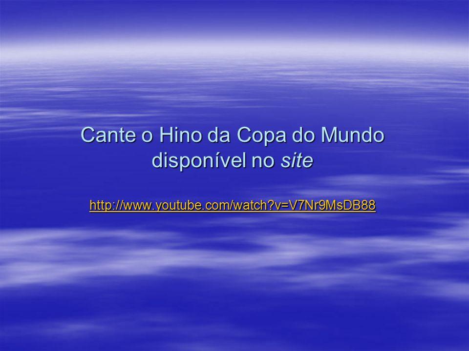 Cante o Hino da Copa do Mundo disponível no site http://www. youtube