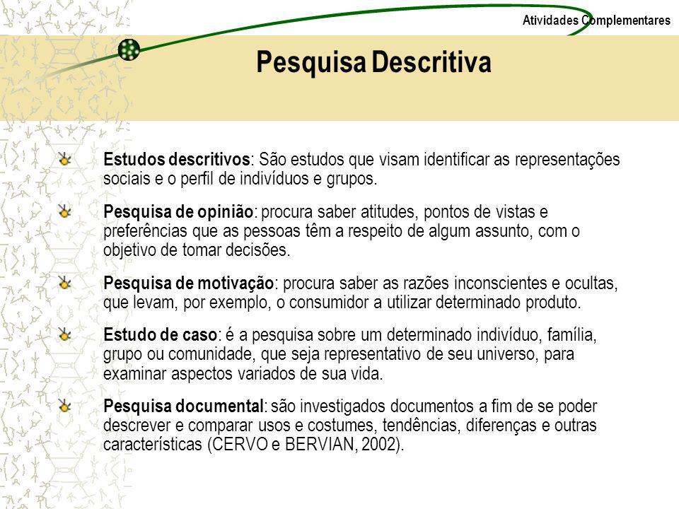 Pesquisa Descritiva Estudos descritivos: São estudos que visam identificar as representações sociais e o perfil de indivíduos e grupos.