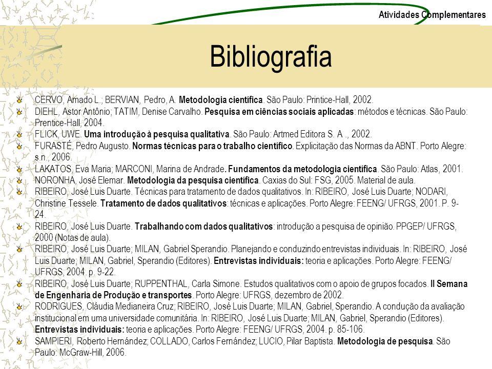 Bibliografia CERVO, Amado L.; BERVIAN, Pedro, A. Metodologia científica. São Paulo: Printice-Hall, 2002.