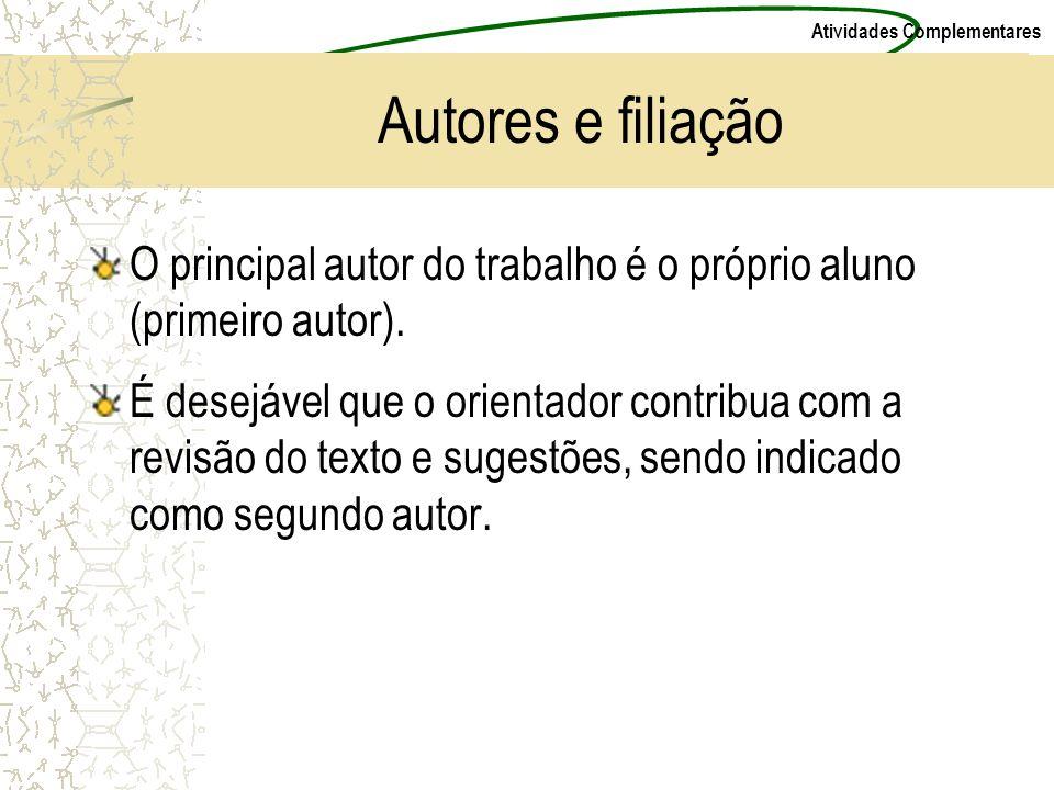 Autores e filiação O principal autor do trabalho é o próprio aluno (primeiro autor).