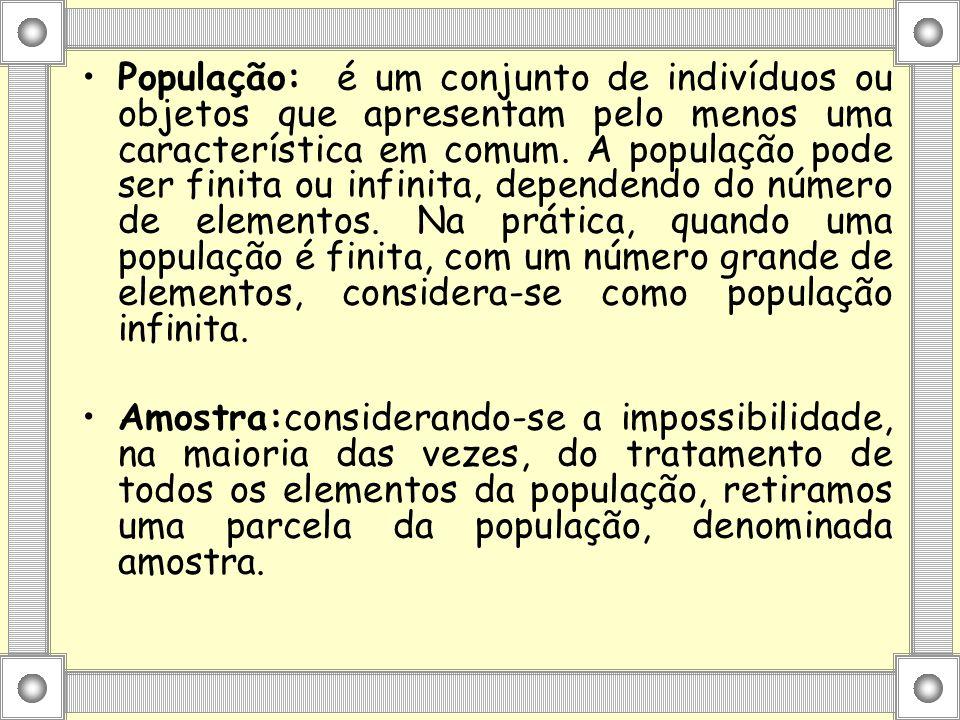 População: é um conjunto de indivíduos ou objetos que apresentam pelo menos uma característica em comum. A população pode ser finita ou infinita, dependendo do número de elementos. Na prática, quando uma população é finita, com um número grande de elementos, considera-se como população infinita.