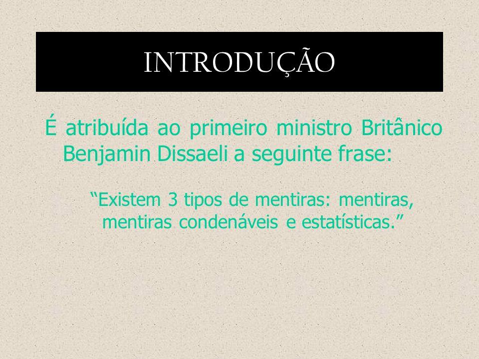 INTRODUÇÃO É atribuída ao primeiro ministro Britânico Benjamin Dissaeli a seguinte frase: