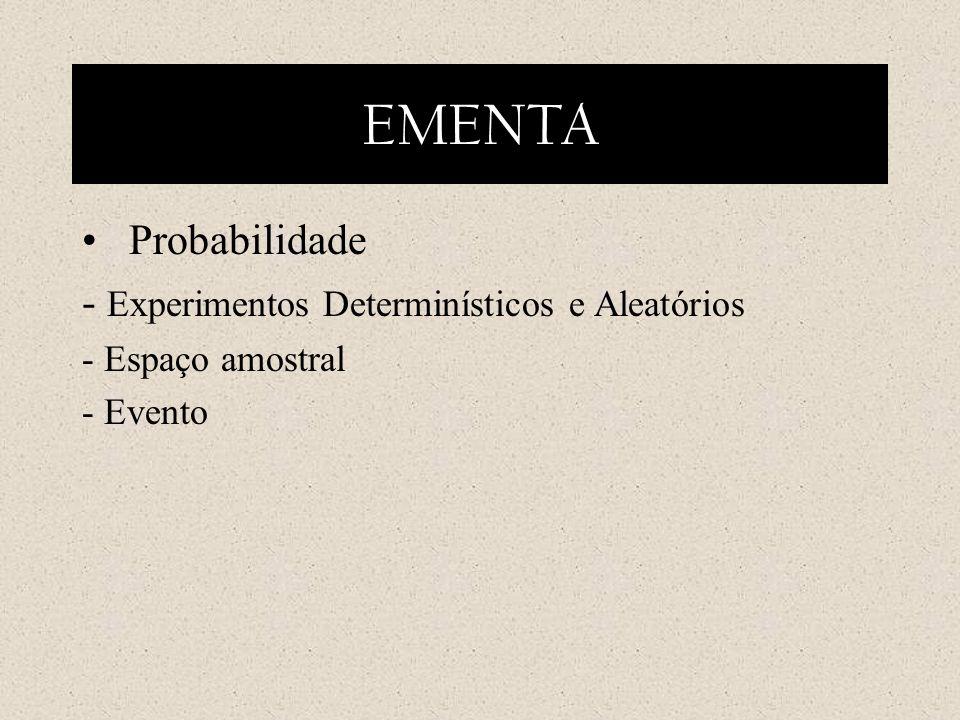 EMENTA Probabilidade - Experimentos Determinísticos e Aleatórios