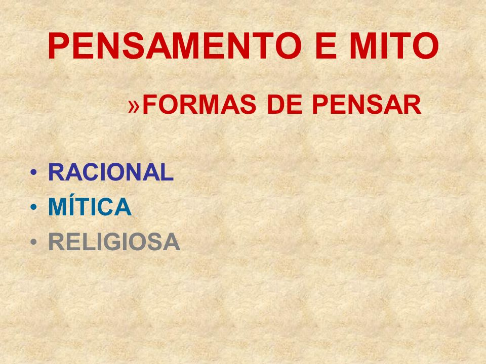 PENSAMENTO E MITO FORMAS DE PENSAR RACIONAL MÍTICA RELIGIOSA