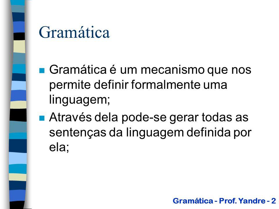 Gramática Gramática é um mecanismo que nos permite definir formalmente uma linguagem;