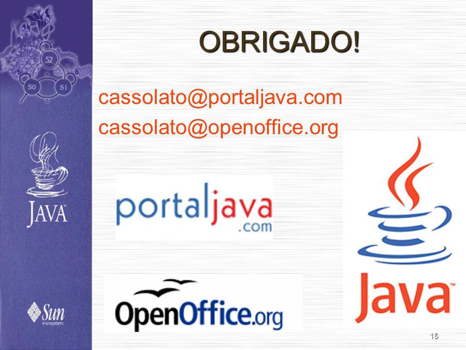 OBRIGADO! cassolato@portaljava.com cassolato@openoffice.org