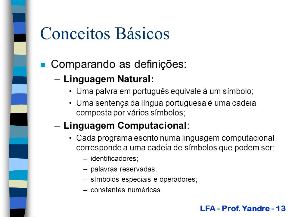 Conceitos Básicos Comparando as definições: Linguagem Natural: