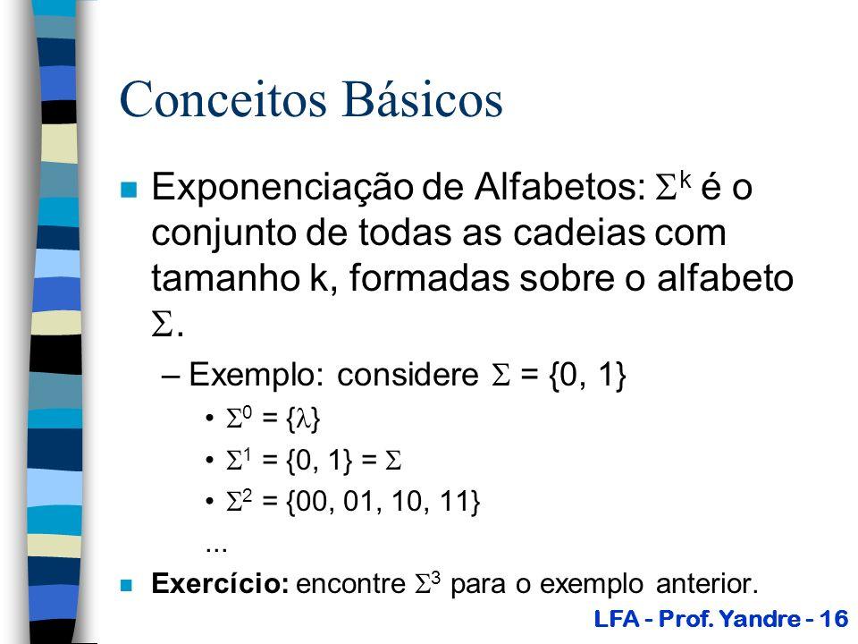 Conceitos Básicos Exponenciação de Alfabetos: k é o conjunto de todas as cadeias com tamanho k, formadas sobre o alfabeto .