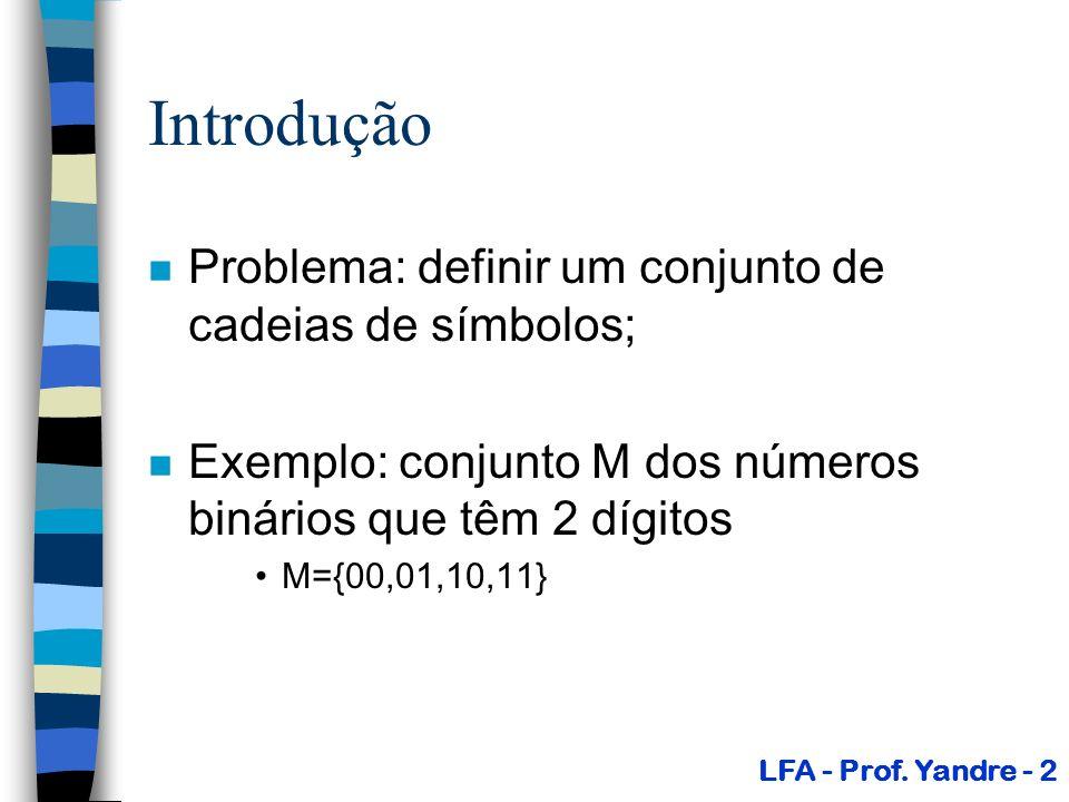 Introdução Problema: definir um conjunto de cadeias de símbolos;