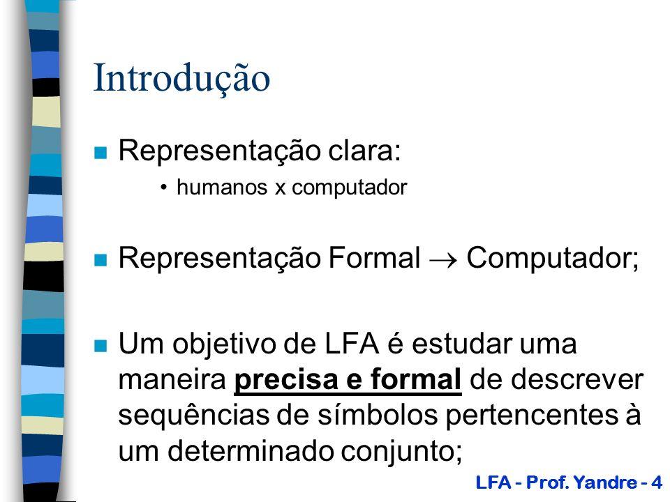 Introdução Representação clara: Representação Formal  Computador;