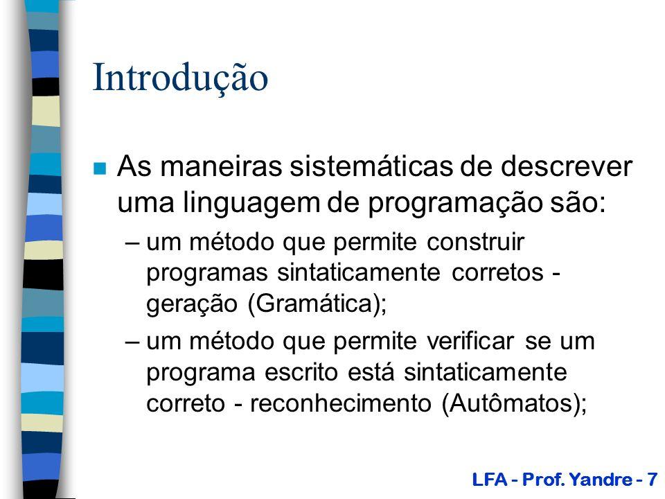 Introdução As maneiras sistemáticas de descrever uma linguagem de programação são: