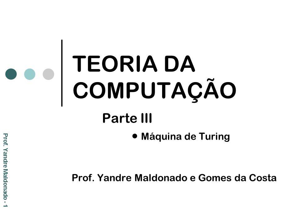 TEORIA DA COMPUTAÇÃO Parte III  Máquina de Turing