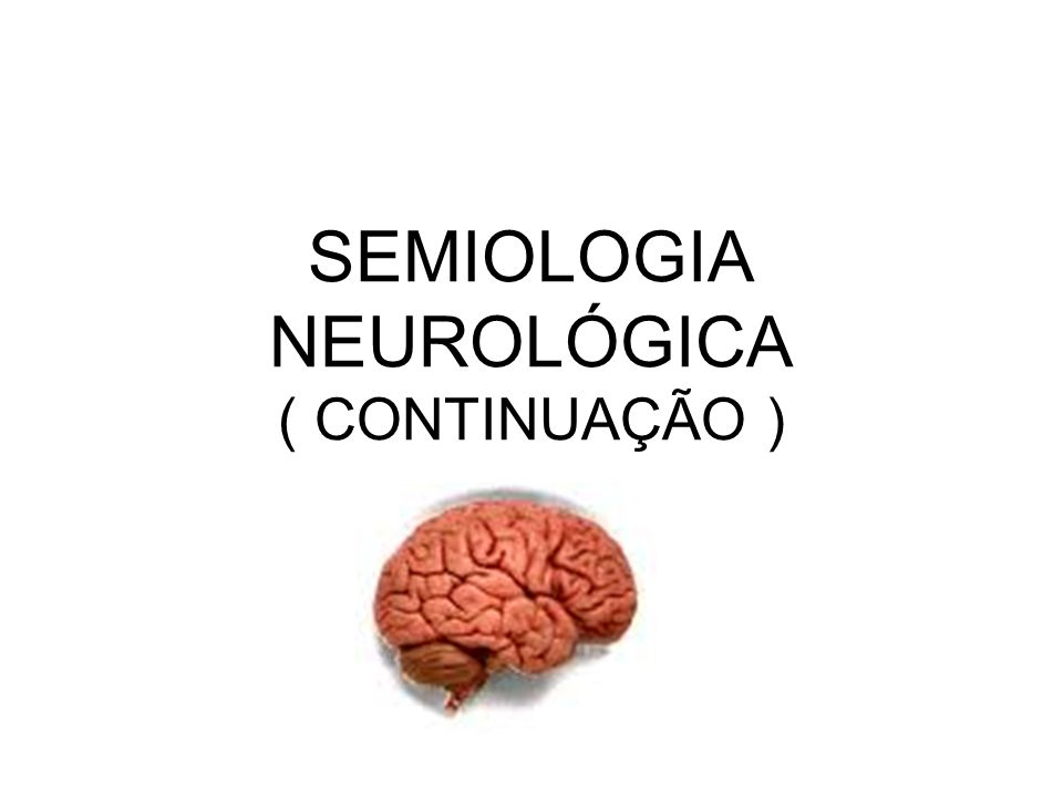 SEMIOLOGIA NEUROLÓGICA ( CONTINUAÇÃO )