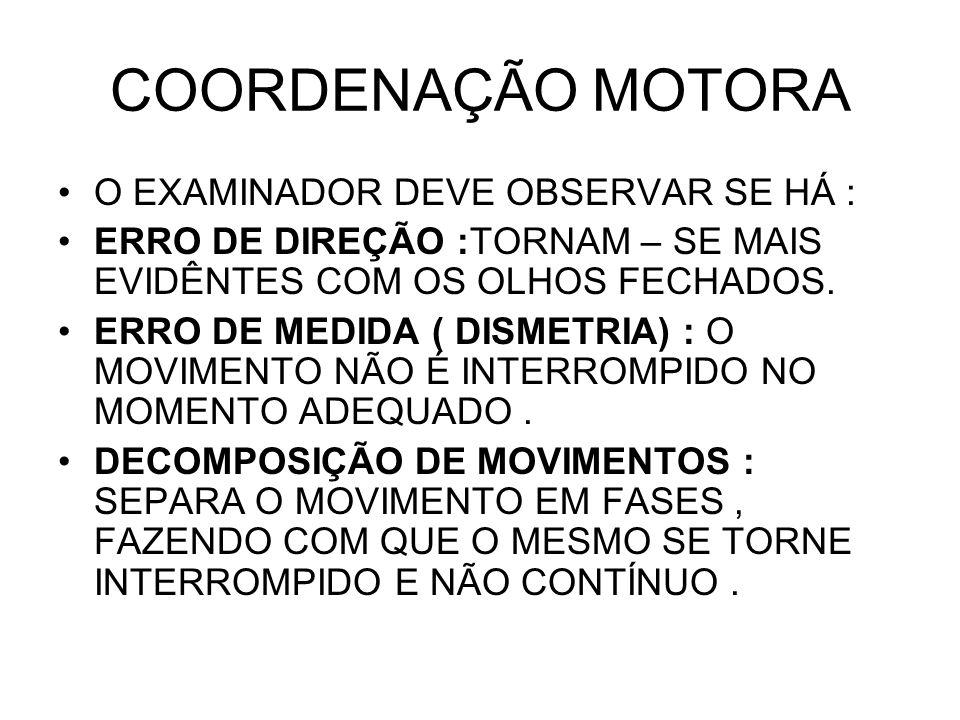 COORDENAÇÃO MOTORA O EXAMINADOR DEVE OBSERVAR SE HÁ :