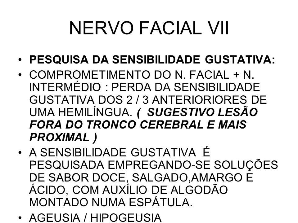 NERVO FACIAL VII PESQUISA DA SENSIBILIDADE GUSTATIVA: