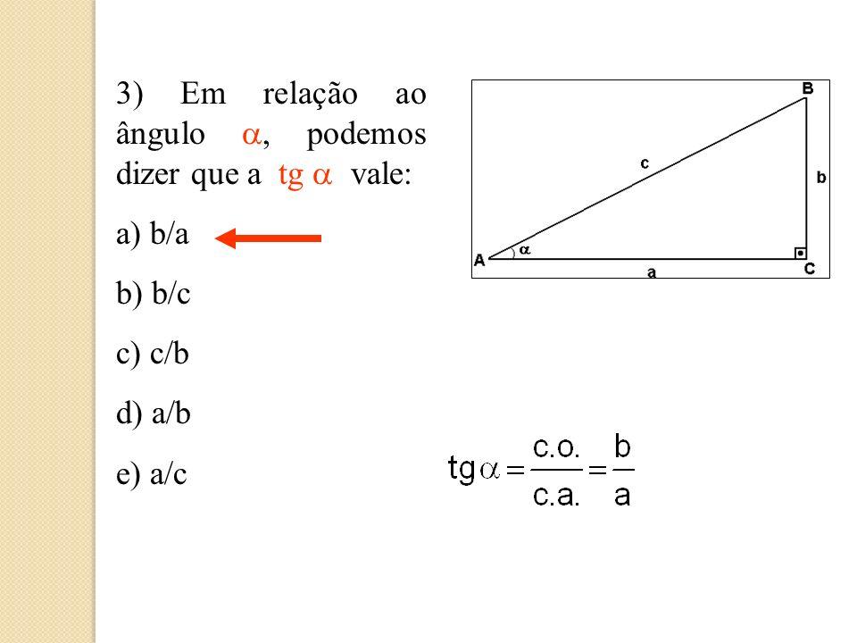 3) Em relação ao ângulo a, podemos dizer que a tg a vale: