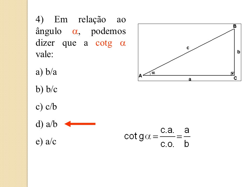 4) Em relação ao ângulo a, podemos dizer que a cotg a vale: