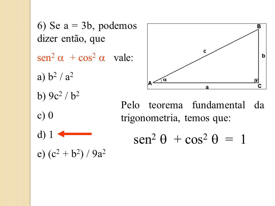 sen2 q + cos2 q = 1 6) Se a = 3b, podemos dizer então, que