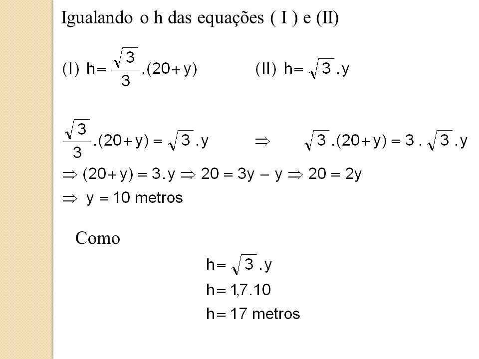 Igualando o h das equações ( I ) e (II)