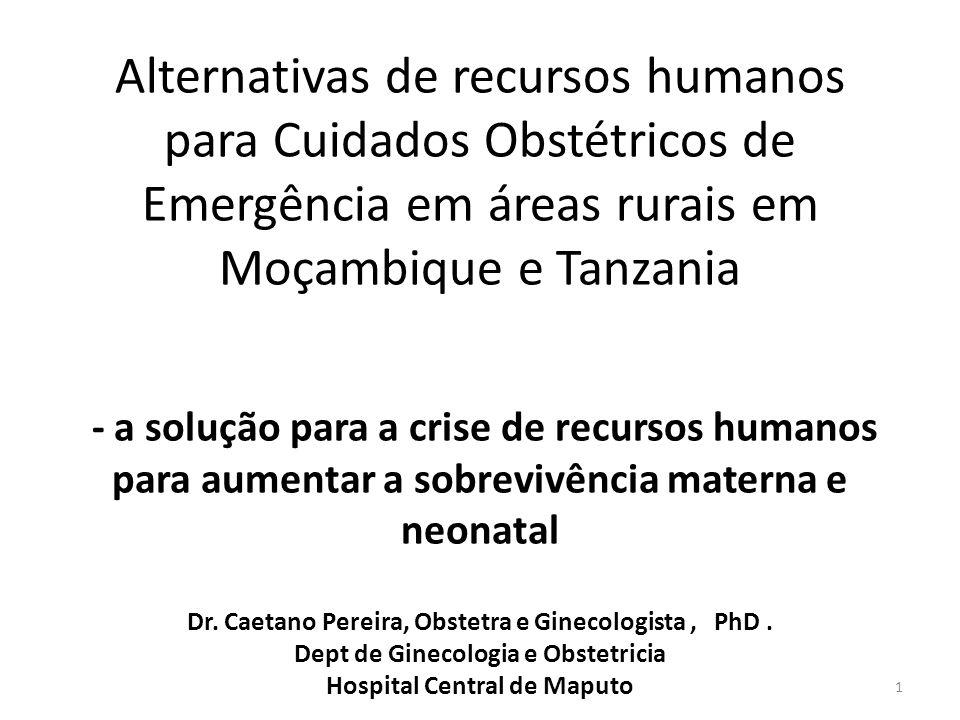 Alternativas de recursos humanos para Cuidados Obstétricos de Emergência em áreas rurais em Moçambique e Tanzania - a solução para a crise de recursos humanos para aumentar a sobrevivência materna e neonatal Dr.