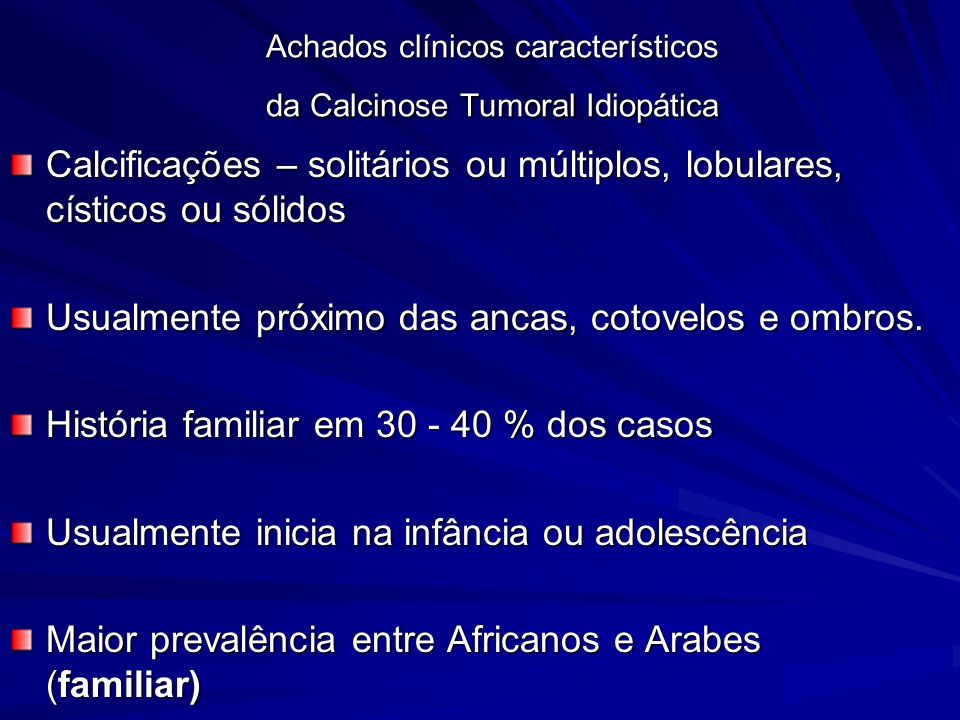 Achados clínicos característicos da Calcinose Tumoral Idiopática
