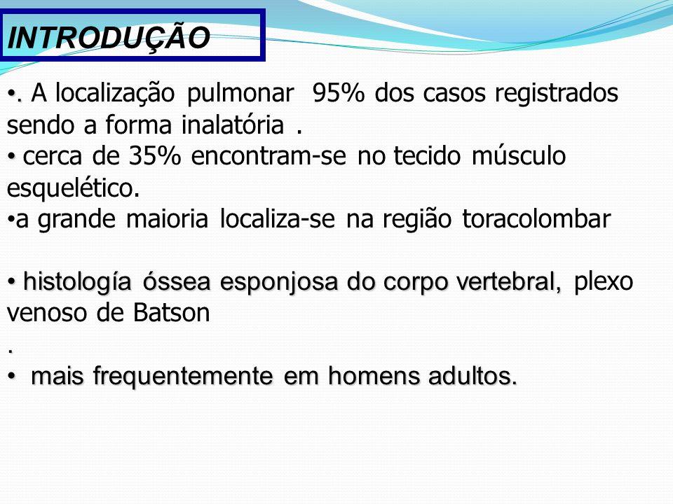 INTRODUÇÃO . A localização pulmonar 95% dos casos registrados sendo a forma inalatória . cerca de 35% encontram-se no tecido músculo esquelético.