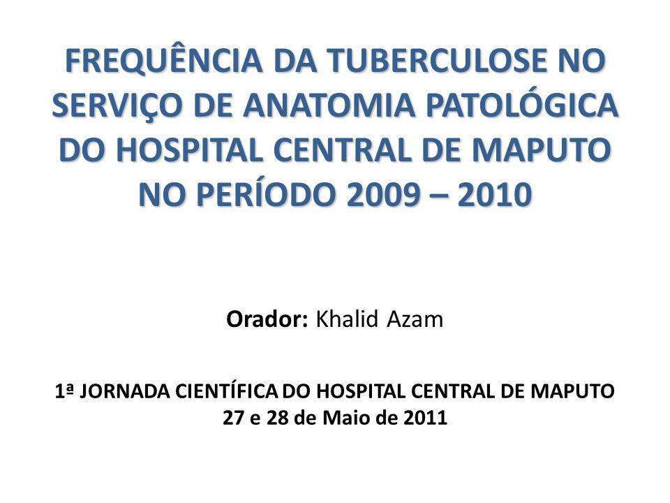 FREQUÊNCIA DA TUBERCULOSE NO SERVIÇO DE ANATOMIA PATOLÓGICA DO HOSPITAL CENTRAL DE MAPUTO NO PERÍODO 2009 – 2010