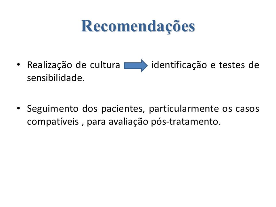 Recomendações Realização de cultura identificação e testes de sensibilidade.