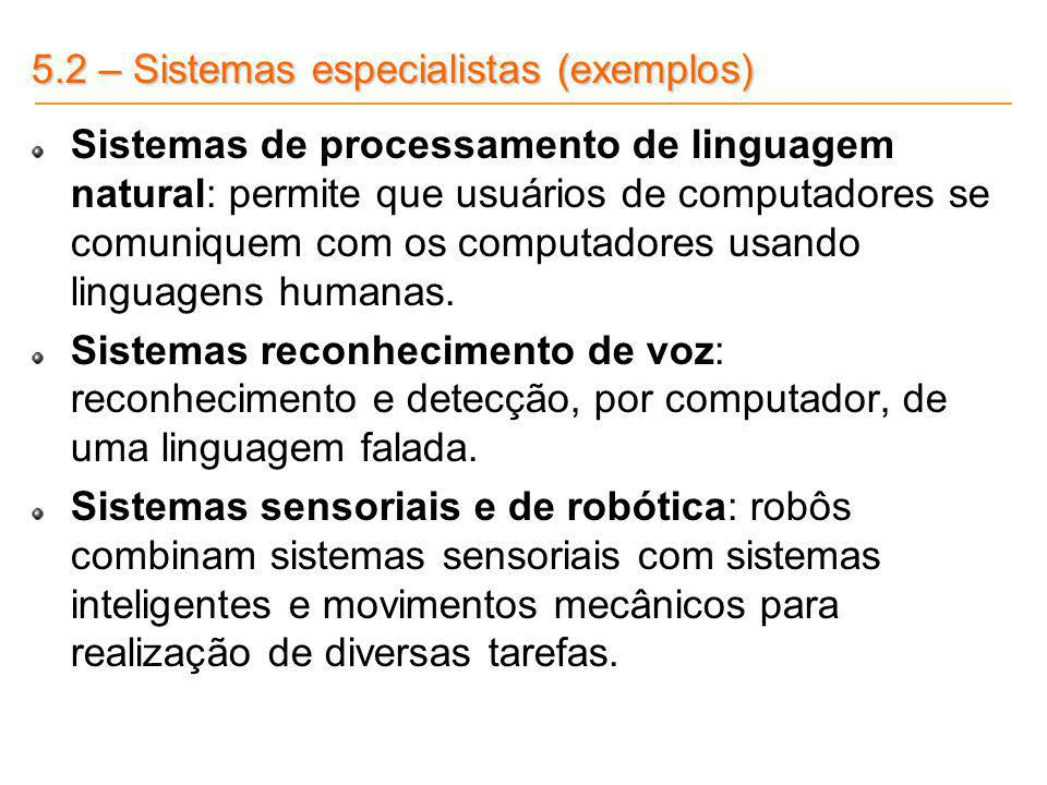 5.2 – Sistemas especialistas (exemplos)