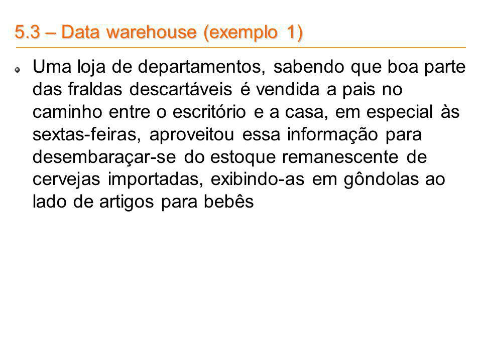 5.3 – Data warehouse (exemplo 1)