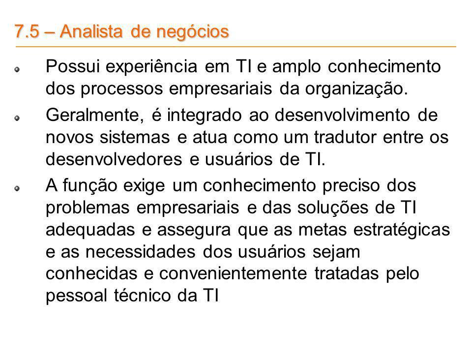 7.5 – Analista de negóciosPossui experiência em TI e amplo conhecimento dos processos empresariais da organização.
