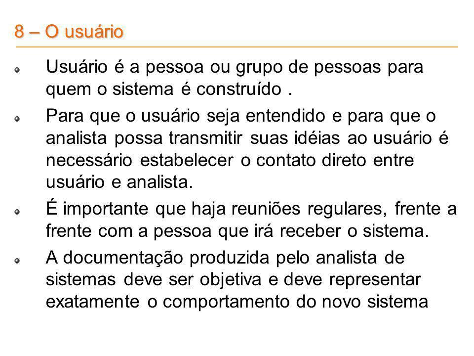 8 – O usuário Usuário é a pessoa ou grupo de pessoas para quem o sistema é construído .