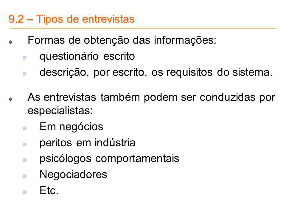9.2 – Tipos de entrevistas Formas de obtenção das informações: questionário escrito. descrição, por escrito, os requisitos do sistema.