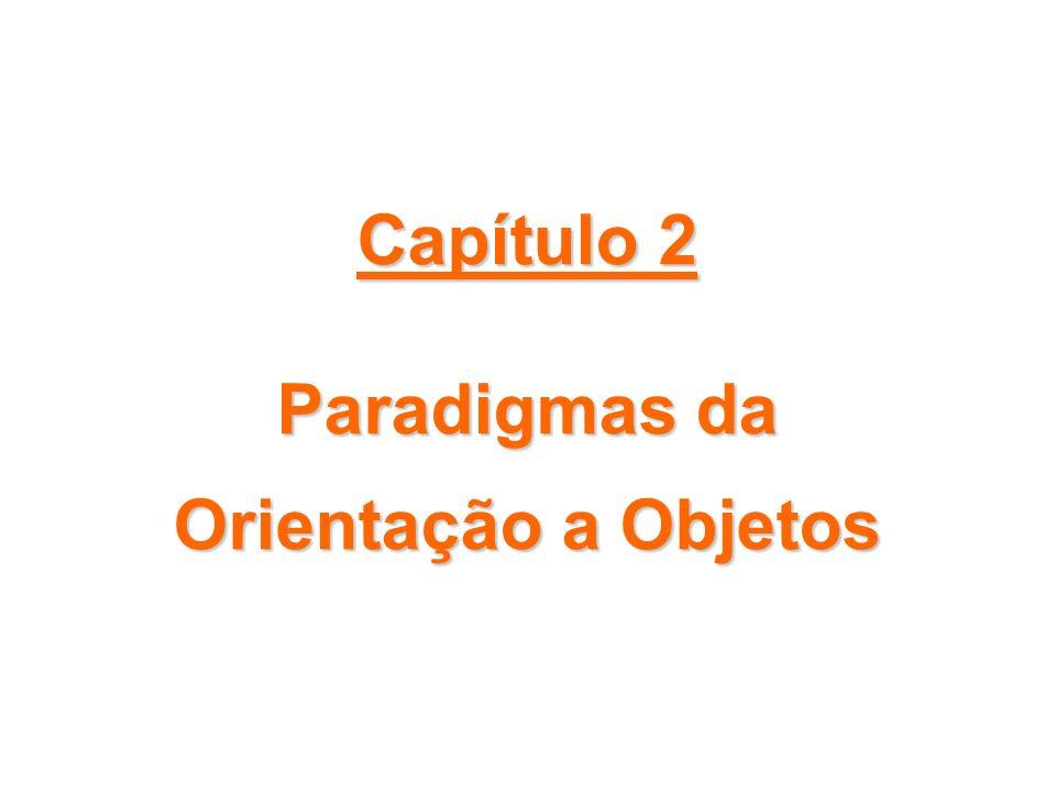 Capítulo 2 Paradigmas da Orientação a Objetos
