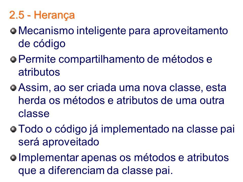 2.5 - HerançaMecanismo inteligente para aproveitamento de código. Permite compartilhamento de métodos e atributos.