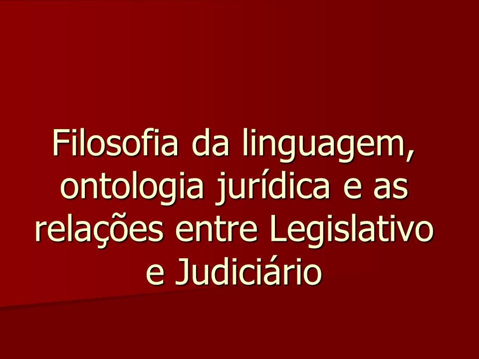 Filosofia da linguagem, ontologia jurídica e as relações entre Legislativo e Judiciário