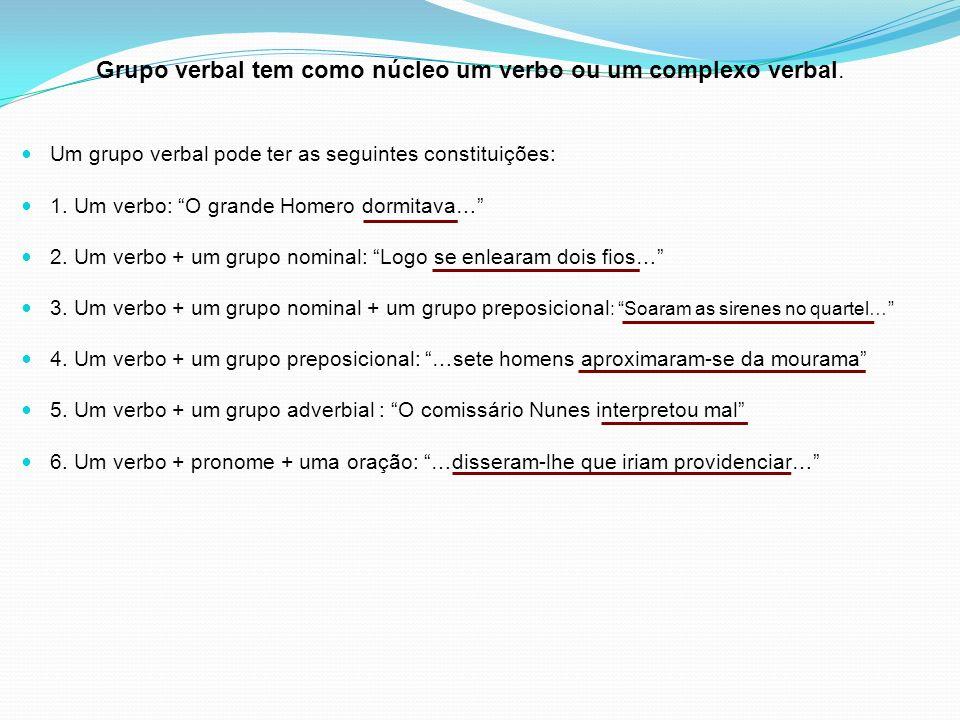 Grupo verbal tem como núcleo um verbo ou um complexo verbal.