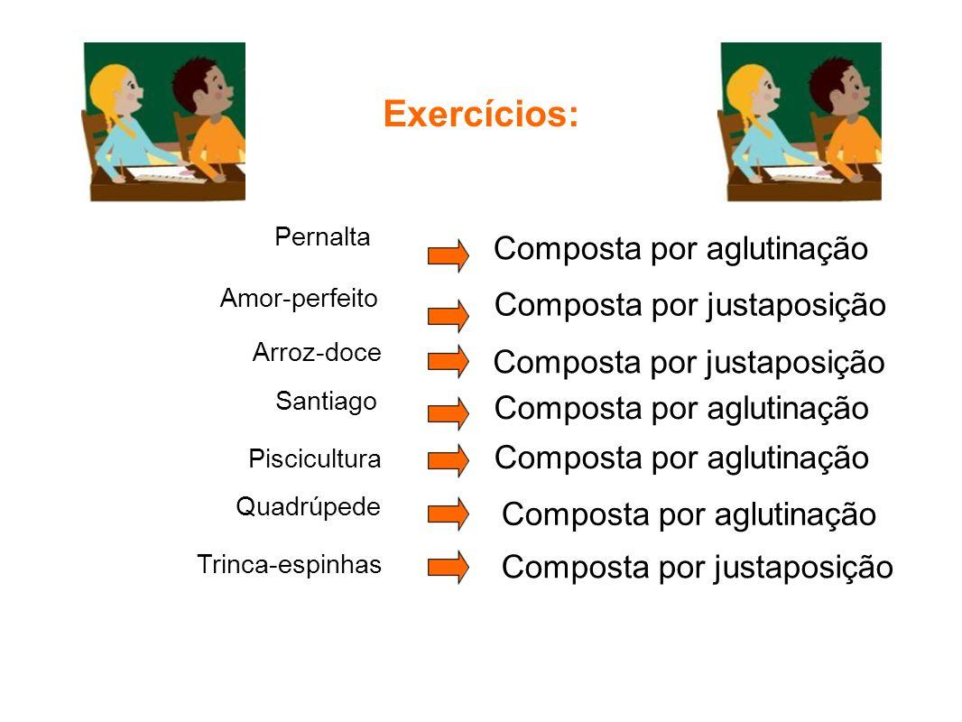Exercícios: Composta por aglutinação Composta por justaposição