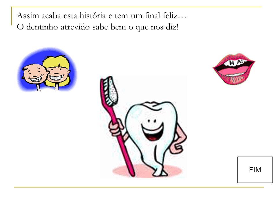Assim acaba esta história e tem um final feliz… O dentinho atrevido sabe bem o que nos diz!