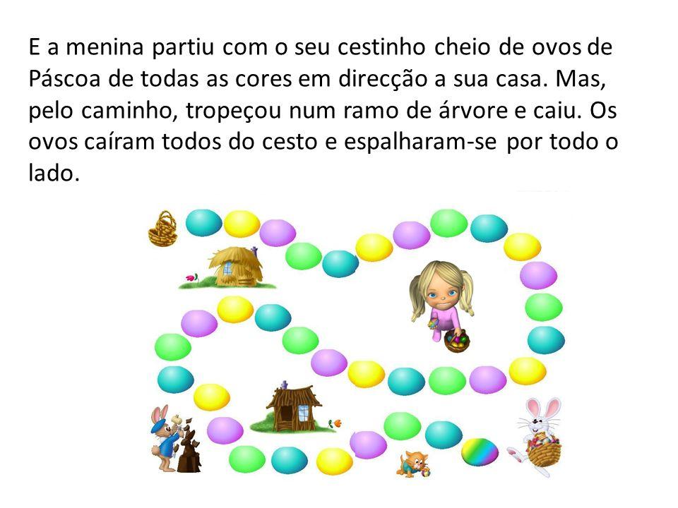 E a menina partiu com o seu cestinho cheio de ovos de Páscoa de todas as cores em direcção a sua casa.