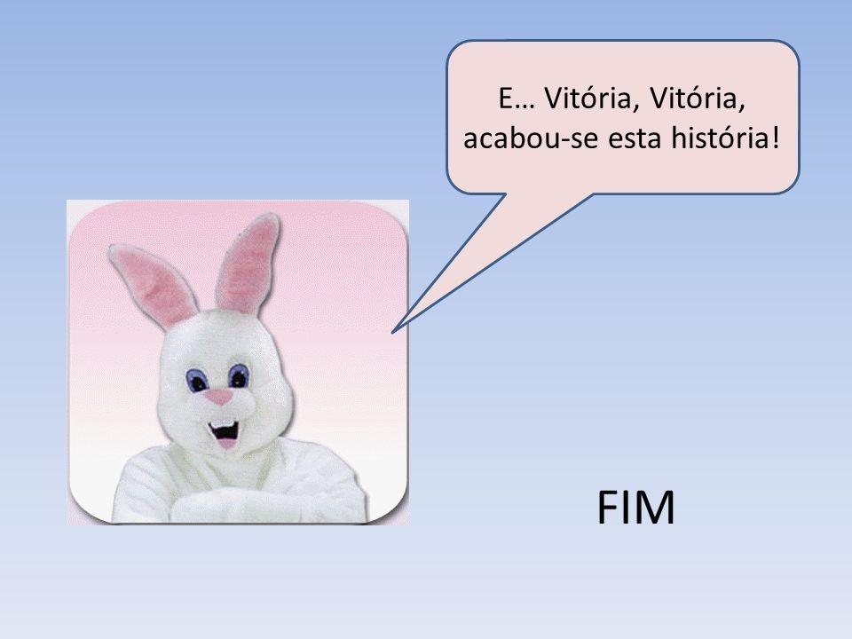 E… Vitória, Vitória, acabou-se esta história!