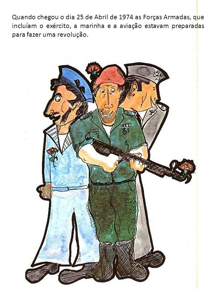 Quando chegou o dia 25 de Abril de 1974 as Forças Armadas, que incluíam o exército, a marinha e a aviação estavam preparadas para fazer uma revolução.