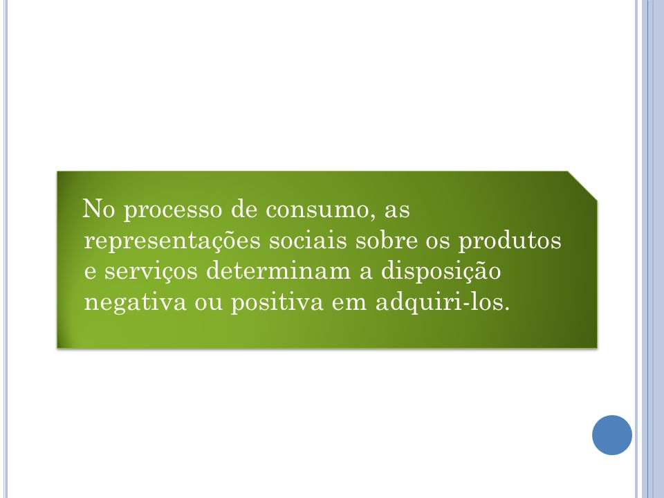 No processo de consumo, as representações sociais sobre os produtos e serviços determinam a disposição negativa ou positiva em adquiri-los.
